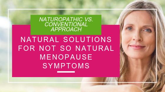 Natural solutions for not so natural menopausal symptoms