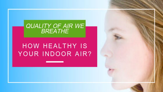 How Healthy is your Indoor Air