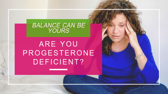 Are you progesterone deficient ?
