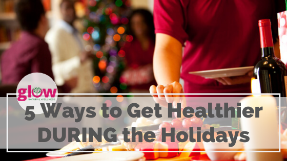 5 ways to get healthy during the holidays