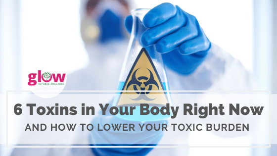 6 Toxins in your body right now