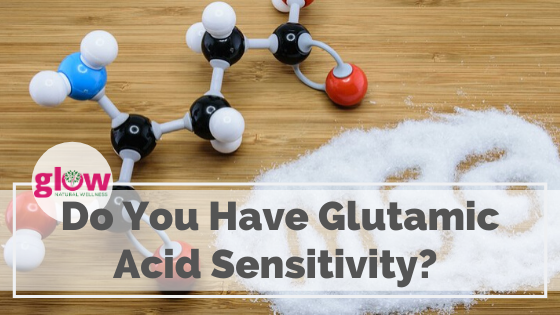 Do you have Glutamic Acid Sensitivity