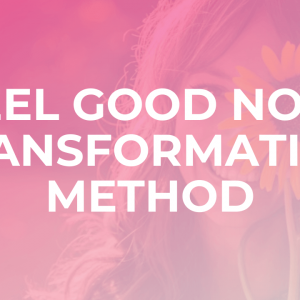 Feel Good Now Transformation Method